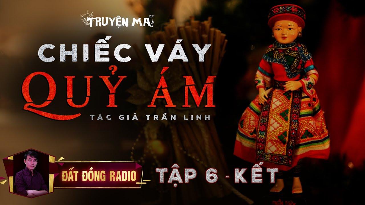Chiếc Váy Quỷ Ám - Tập 6 Kết   Truyện Ma Dân Gian hay   Nguyễn Huy   TG Trần Linh