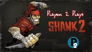 Player 2 Plays - Shank 2