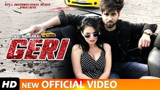 Download Video GERI - INDER CHAHAL (Full Video Song) FT WHISTLE | RAJAT NAGPAL - LATEST PUNJABI SONGS 2019 MP3 3GP MP4