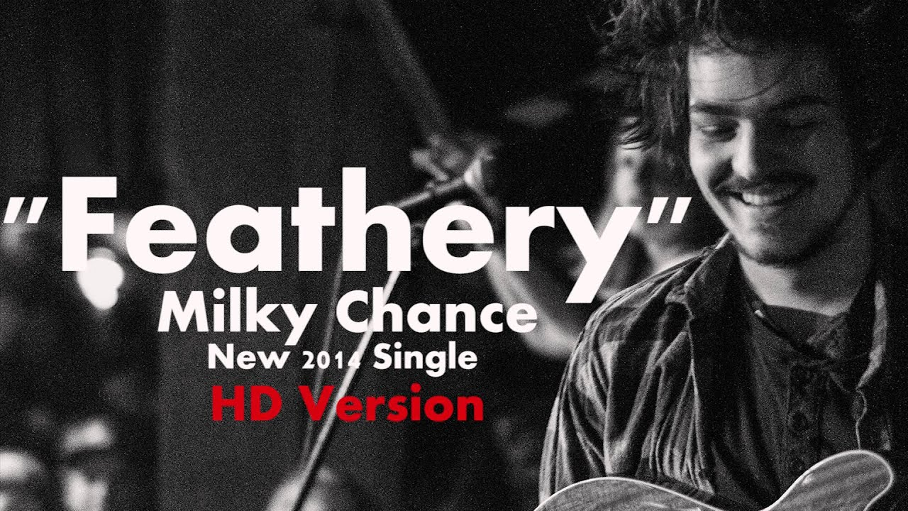 Milky Chance - Feathery (HD Album Version) - YouTube