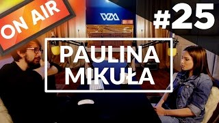 On Air #25 - Paulina Mikuła