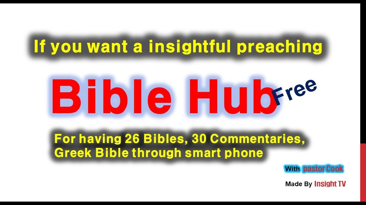 Bible Hub For the more understanding, insihtful sermon and more powerful  than Bible Works