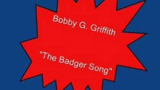 Bobby G. Griffith.....The Badger Song