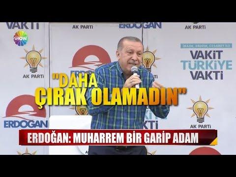 """Erdoğan: """"Muharrem garip bir adam"""""""