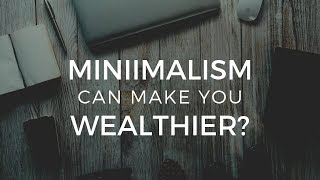 HOW CAN MINIMALISM MAKE YOU WEALTHIER?