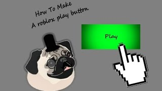 How To Make Roblox Play Button!