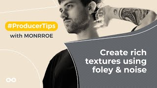 Create rich textures using foley noise - Producer Tips With Monrroe