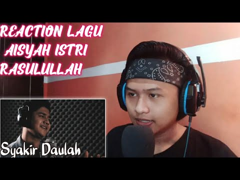reaction-to-aisyah-istri-rasulullah-~-syakir-daulay- -official-music-video