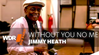 R.I.P. - Jimmy Heath feat. by WDR BIG BAND - Without You No Me