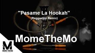 MomeTheMo - Pasame la Hookah (Reggaeton remix)