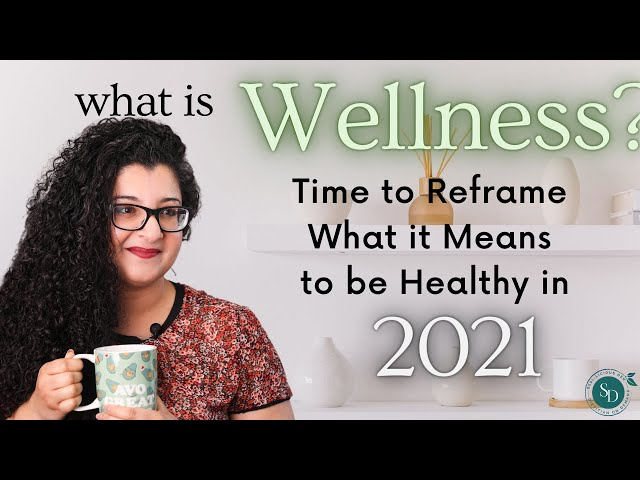 What is Wellness Health? Time to Reframe What it Means to be Healthy in 2021