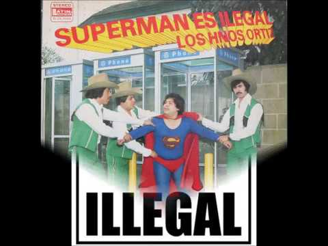 Los Hermanos Ortiz -Superman es Ilegal