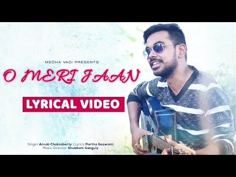 O Meri Jaan Official Song (ओ मेरी जान ) - Arnab Chakraborty - Romantic Hindi Song 2018