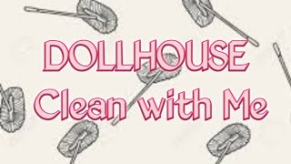 DOLLHOUSE ♡ Clean with me