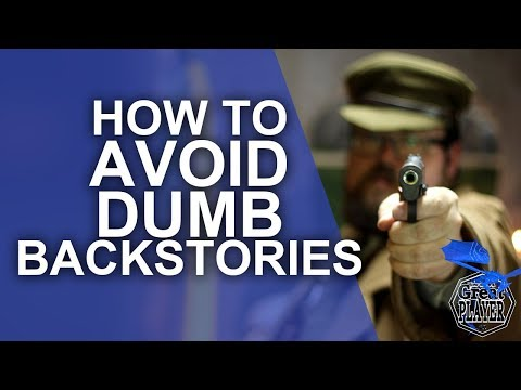 How to Avoid Dumb Character Backstories - Player Character Tips