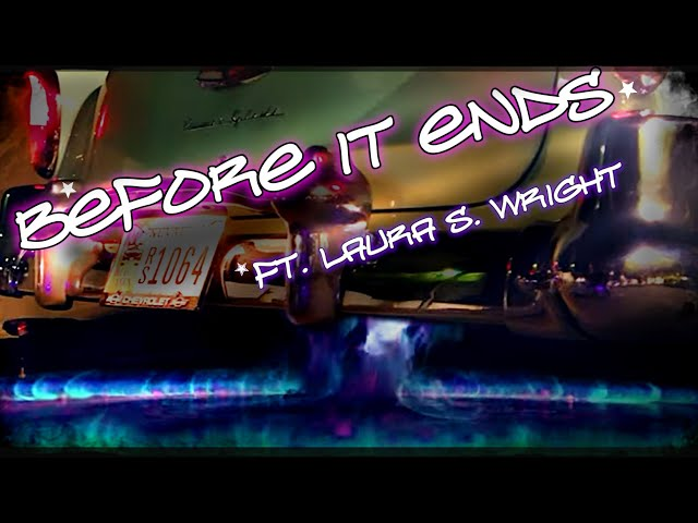 Before it Ends Ft. Laura S. Wright Official Music Video MV 2021