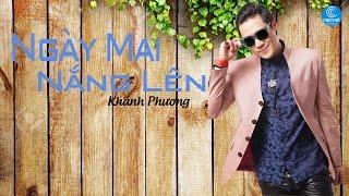 Ngày Mai Nắng Lên - Khánh Phương (Audio Official)