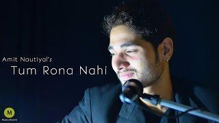 Tum Rona Nahi | Amit Nautiyal | Muzica Records