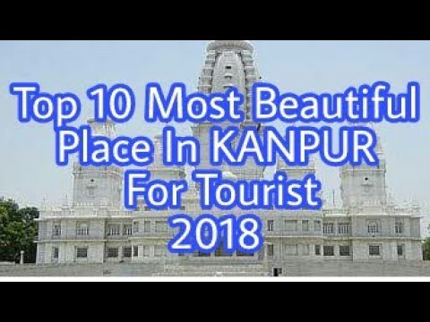Top 10 Most Beautiful Place In Kanpur (U.P.) For Tourist 2018