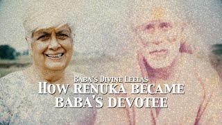 How Renuka Became Baba's Devotee | Sai Baba's Divine Leelas