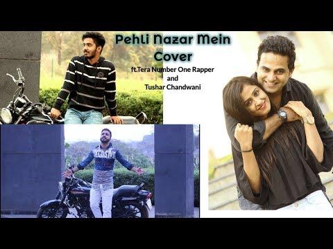 Pehli Nazar Mein Cover | ft.TeraNumberOneRapper | Tushar Chandwani | Praddy Relwani | Diya Motwani |