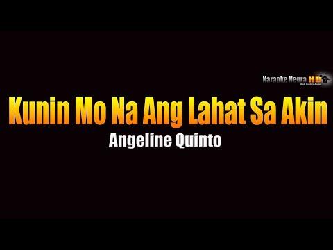 Kunin Mo Na Ang Lahat Sa Akin -  Angeline Quinto (KARAOKE)