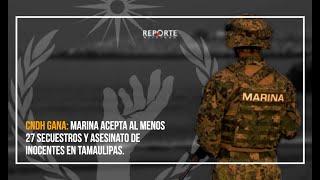 ⚠️  CNDH GANA: MARINA ACEPTA AL MENOS 27 SECUESTROS Y ASESINATO DE INOCENTES EN TAMAULIPAS