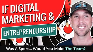 If Digital Marketing & Entrepreneurship Was A Sport... Would You Make The Team?