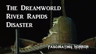 The Dreamworld River Rapids Disaster | Amusement Park History | Fascinating Horror
