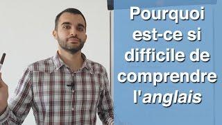 Pourquoi est-ce si difficile de comprendre l'anglais ?