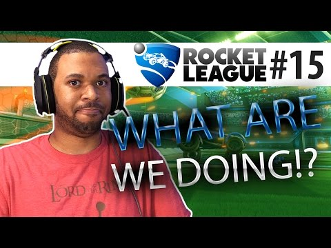 WHAT ARE WE DOING!??? [ROCKET LEAGUE #15]