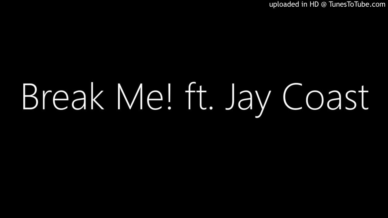 Break Me! ft. Jay Coast