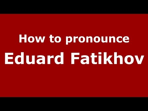 How to pronounce Eduard Fatikhov (Russian/Russia)  - PronounceNames.com
