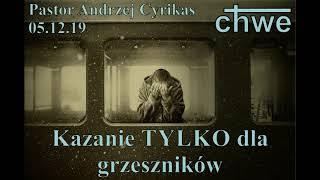 """""""Kazanie TYLKO dla grzeszników"""" (05.12.19) – pastor Andrzej Cyrikas"""