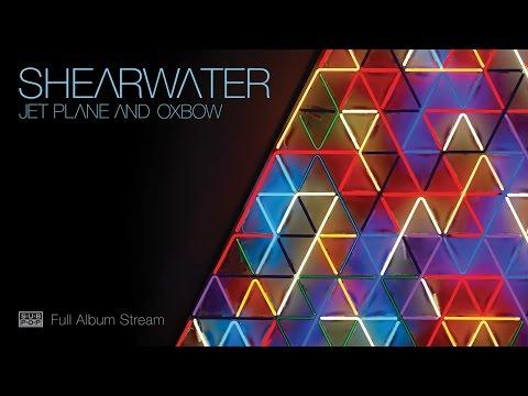 Shearwater - Jet Plane and Oxbow [FULL ALBUM STREAM]