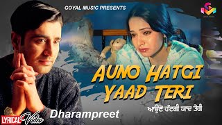 Dharampreet - Auno Hatgi Yaad Teri - Lyrical Video - Goyal Music - Punjabi Sad Song