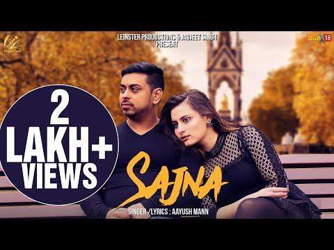 Sajna (Full Video) - Aayush Maan | Latest Hindi Songs 2018 | Leinster Productions