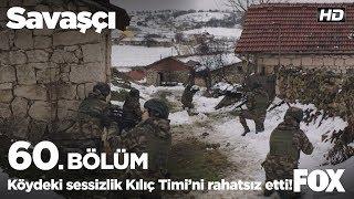 Köydeki sessizlik Kılıç Timi'ni rahatsız etti! Savaşçı 60. Bölüm