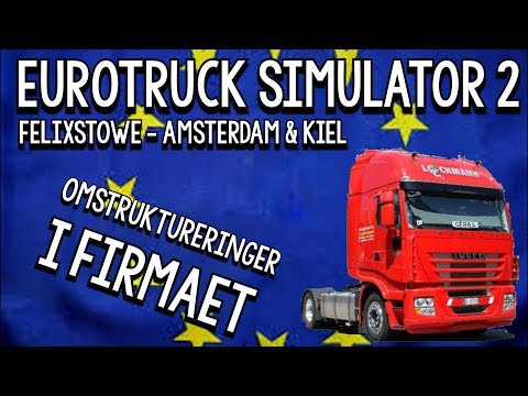 EUROTRUCK SIMULATOR 2 - FELIXSTOWE - AMSTERDAM & KIEL - OMSTRUKTURERINGER