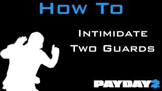 Payday 2 - How to Intimidate Two Guards