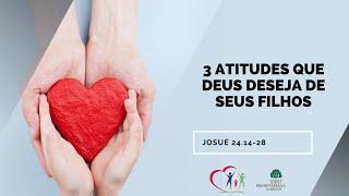 3 Atitudes que Deus deseja de seus filhos - Josué 24.14-28