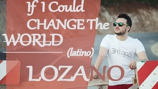 LOZANO - If i could change the world (LATINO) / MACEDONIA (Eurovision 2013)