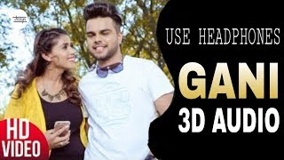 Gani-3D AUDIO || Akhil | Manni Sandhu |UNKNOWN (Virtual 3D Audio)| Punjabi Song 2019