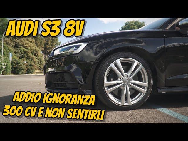 Audi S3 8V-ADDIO IGNORANZA😡300 CV E NON SENTIRLI