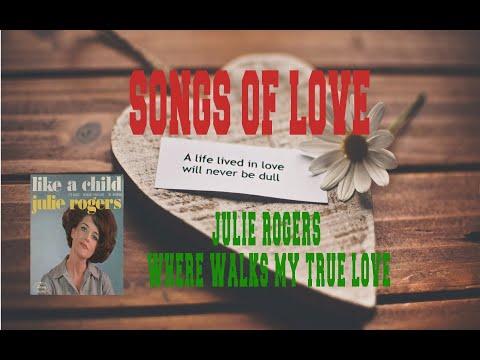 JULIE ROGERS - WHERE WALKS MY TRUE LOVE