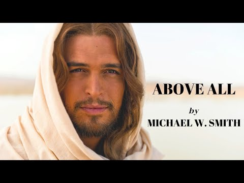 Michael W. Smith - Above All - With Lyrics/Subtitles (2019)