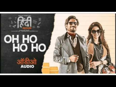 Oh Ho Ho Ho full song ( Hindi Medium )