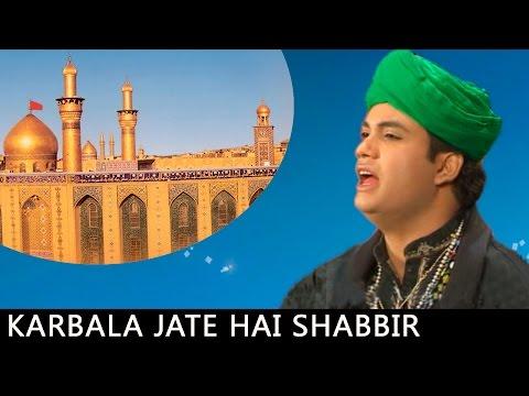 Karbala Jate Hai Shabbir || Karbala Songs 2015 || HD || Kabootar Nama || Rais Miyan