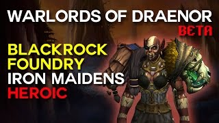 Iron Maidens - Blackrock Foundry - Warlords of Draenor Beta Raid Test
