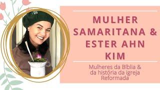 MULHERES DA BÍBLIA E DA HISTÓRIA DA IGREJA REFORMADA - Ester Ahn Kim e a Mulher Samaritana